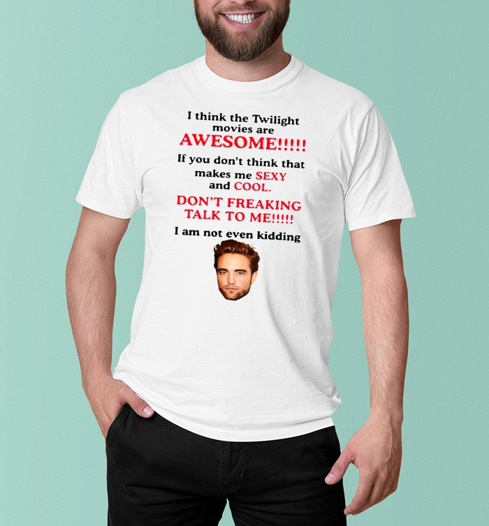 Robert Pattinson I Think The Twilight Movies are Awesome Shirt